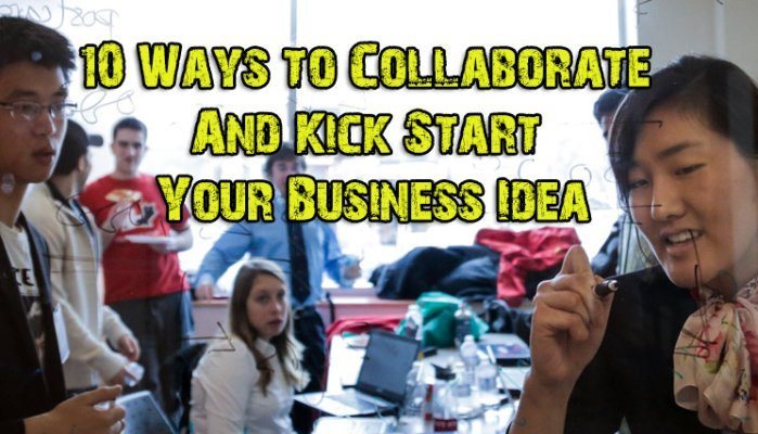 Ten Ways to Collaborate And Kick Start Your Business Idea